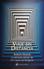 viaje sin distancia: la historia detras de un curso de milagros robert skutch 9788493809171