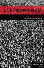 la europa negra: desde la gran guerra hasta la caída del comunism o mark mazower 9788494668371