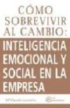 como sobrevivir al cambio: inteligencia emocional y social en la empresa. maria claudia londoño 9788496743571