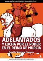 adelantados y lucha por el poder en el reino de murcia-braulio vazquez campos-9788496806771