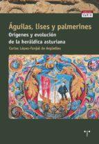 aguilas, lises y palmerines carlos lopez fanjul de argüelles 9788497043571