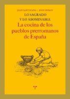 lo sagrado y lo abominable: la cocina de los pueblos prerromanos de españa joan santacana 9788497045971