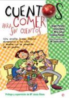 cuentos para comer sin cuentos: como enseñar a los niños buenos habitos alimenticios y acabar con la pesadilla de los padres-9788497346771