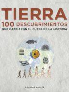 (pe) tierra: 100 descubrimientos que cambiaron el curso de la historia-douglas palmer-9788497859271