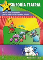 sinfonia teatral: musica, teatro y creatividad para el tercer cic lo de educacion primaria-patricia garcia sanchez-9788498426571