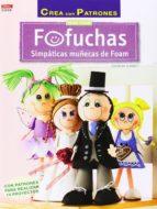 fofuchas simpaticas muñecas de foam: con patrones para realizar 1 4 proyectos gudrun schmitt 9788498744071