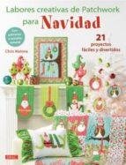 labores creativas de patchwork para navidad: 21 proyectos faciles y divertidos-chris malone-9788498745771
