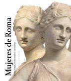 mujeres de roma: seductoras, maternales, excesivas 9788499001371