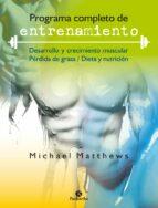 programa completo de entrenamiento: desarrollo y crecimiento musc ular-michael matthews-9788499107271