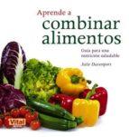 aprende a combinar alimentos: guia para una nutricion saludable-julie davenport-9788499170671