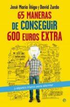 65 maneras de conseguir 600 euros extra y algunos trucos para aho rrar-david zurdo-9788499707471