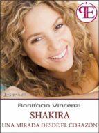 shakira - una mirada desde el corazón (ebook)-bonifacio vincenzi-9788899289171