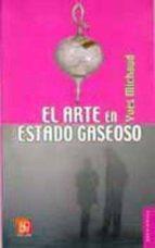 el arte en estado gaseoso: ensayo sobre el triunfo de la estetica yves michaud 9789681679071