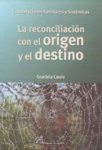 la reconciliacion con el origen y el destino (3ª ed)-graciela lauro-9789871522071