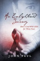 an enlightened journey: how i lived with aids for thirty years (ebook)-john paul-9781483539881