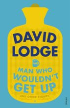 the man who wouldn t get up and other stories david lodge 9781784704681