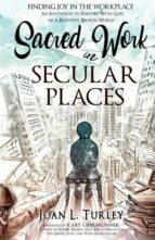El libro de Sacred work in secular places autor JOAN L. TURLEY EPUB!