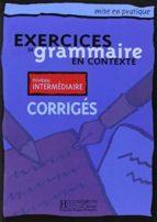 exercices de grammaire en contexte. niveau intermediaire (corrige s)-9782011551481