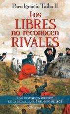 los libres no reconocen rivales (ebook)-paco ignacio taibo ii-9786070713781