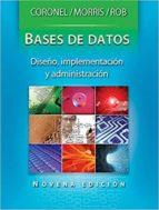 base de datos: diseño, implementacion y administracion (9ª ed.)-steven morris-peter robb-carlos coronel-9786074816181