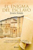 el enigma del esclavo: la increible odisea del esclavo romano que recupero la libertad juan ivars 9788408109181