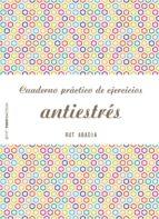 cuaderno practico de ejercicios antiestres rut abadia 9788408173281