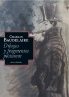 dibujos y fragmentos postumos-charles baudelaire-9788415601081