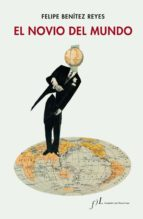 el novio del mundo-felipe benitez reyes-9788415673781