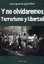 y no olvidaremos. terrorismo y libertad jose ignacio eguizabal 9788416159581