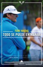 El libro de Todo se puede entrenar: y todo esta al alcance de nuestro esfuerzo autor TONI NADAL PDF!