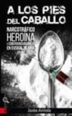 a los pies del caballo. narcotrafico, heroina y contrainsurgencia justo arriola etxaniz 9788416350681