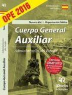 CUERPO GENERAL AUXILIAR DE LA ADMINISTRACION DEL ESTADO 2016 TEMARIO VOL. 1: ORGANIZACION PUBLICA