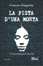 la pista d una morta (vi premi gregal de novel.la)-francesc puigpelat-9788417082581