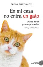 en mi casa no entra un gato: diario de un gatuno primerizo pedro zuazua gil 9788417128081