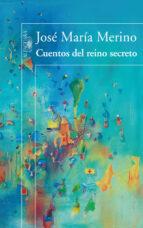 cuentos del reino secreto-jose maria merino-9788420471181
