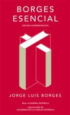 borges esencial (ed. conmemorativa de la rae y la asale) jorge luis borges 9788420479781