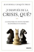 ¿y despues de la crisis, que?: claves para un nuevo rumbo economi co en españa joaquin trigo juan rosell 9788423427581