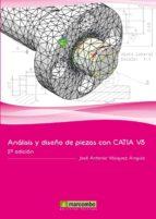 analisis y diseño de piezas con catia v5 (2ª ed.) jose antonio vasquez angulo 9788426717481