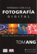 introduccion a la fotografia digital (4ª ed actualizada) tom ang 9788428216081