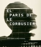 el paris de le corbusier jose ramon alonso pereira 9788429120981