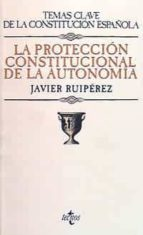 la proteccion constitucional de la autonomia-javier ruperez-9788430925681