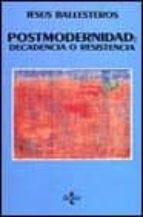 postmodernidad decadencia o resistencia-jesus ballesteros-9788430935581