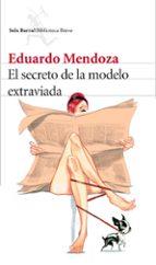 el secreto de la modelo extraviada-eduardo mendoza-9788432225581