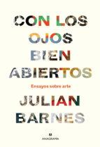 con los ojos bien abiertos: ensayos sobre arte julian barnes 9788433964281