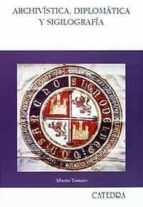 archivistica, diplomatica y sigilografia-alberto tamayo-9788437614281