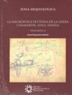 la necropolis vettona de la osera (chamartin, avila, españa): zona arqueologica 9788445135181