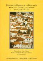 estudios de historia de la educacion andaluza: textos y documento s (siglos xviii, xix y xx)-isabel corts giner-maria consolacion calderon españa-9788447211081