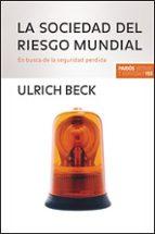 la sociedad del riesgo mundial. en busca de la seguridad perdida ulrich beck 9788449320781