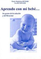 aprendo con mi bebe. los gestos de la relacion y del bienestar-m. beziers-y. hunsinger-9788460942481