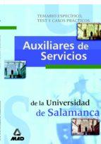 AUXILIARES DE SERVICIOS DE LA UNIVERSIDAD DE SALAMANCA: TEMARIO E SPECIFICO. TEST Y CASOS PRACTICOS
